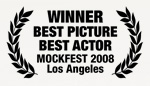 Winner: Best Picture, Best Actor; Mockfest 2008, Los Angeles